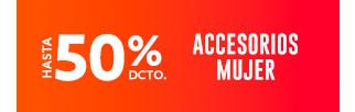 ACCESORIOS MUJER HASTA 50% DCTO