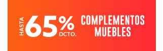 COMPLEMENTOS MUEBLES HASTA 65% DCTO